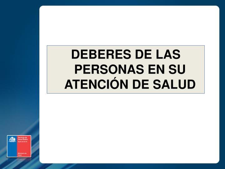 DEBERES DE LAS PERSONAS EN SU ATENCIÓN DE SALUD