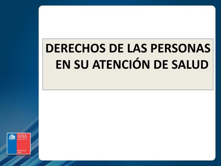 DERECHOS DE LAS PERSONAS EN SU ATENCIÓN DE SALUD