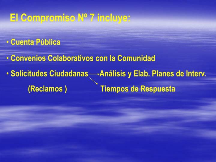 El Compromiso Nº 7 incluye: