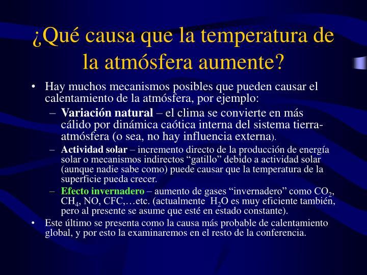 ¿Qué causa que la temperatura de la atmósfera aumente?