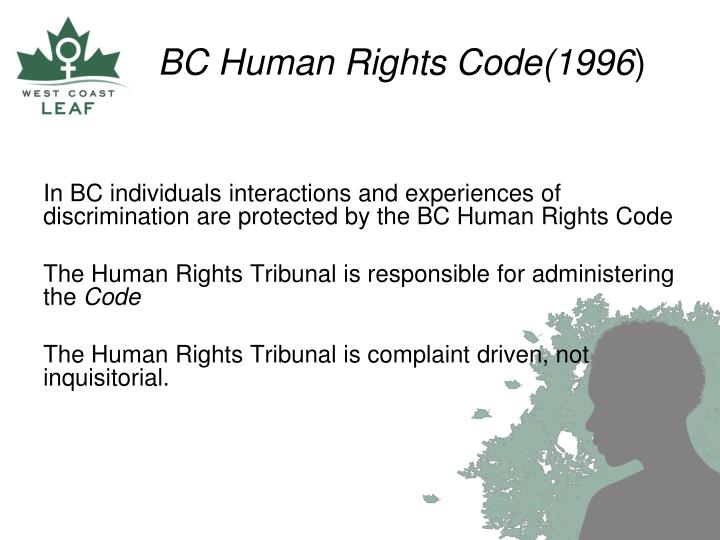 In BC individuals interactions and experiences of discrimination are protected by the BC Human Rights Code