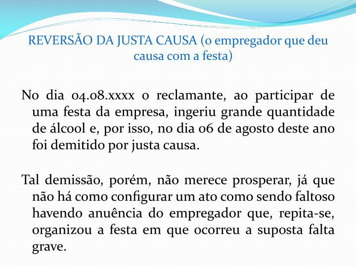 REVERSÃO DA JUSTA CAUSA (o empregador que deu causa com a festa)