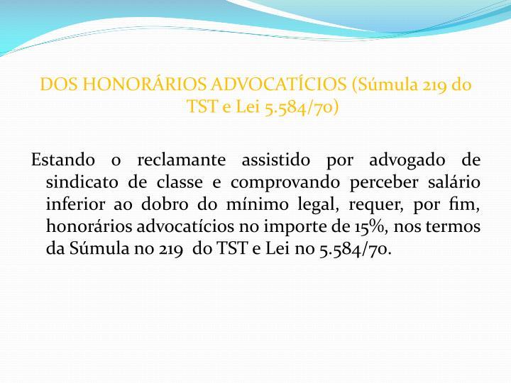 DOS HONORÁRIOS ADVOCATÍCIOS (Súmula 219 do TST e Lei 5.584/70)