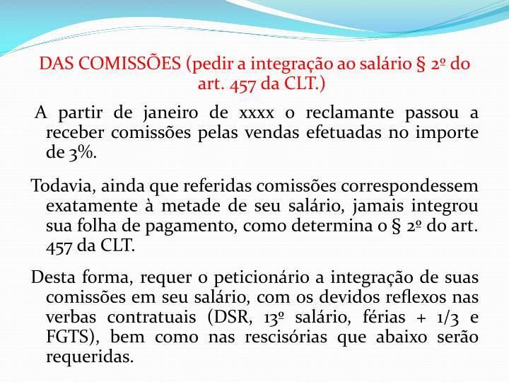 DAS COMISSÕES (pedir a integração ao salário § 2º do art. 457 da CLT.)