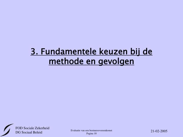 3. Fundamentele keuzen bij de methode en gevolgen