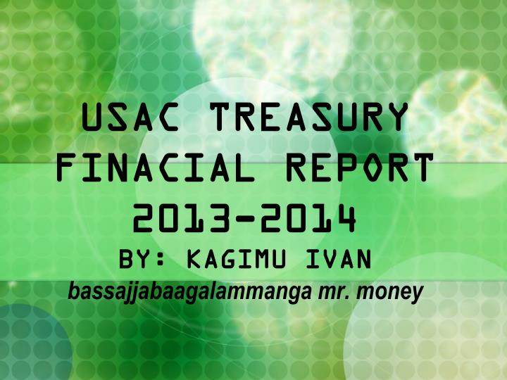 Usac treasury finacial report 2013 2014 by kagimu ivan bassajjabaagalammanga mr money