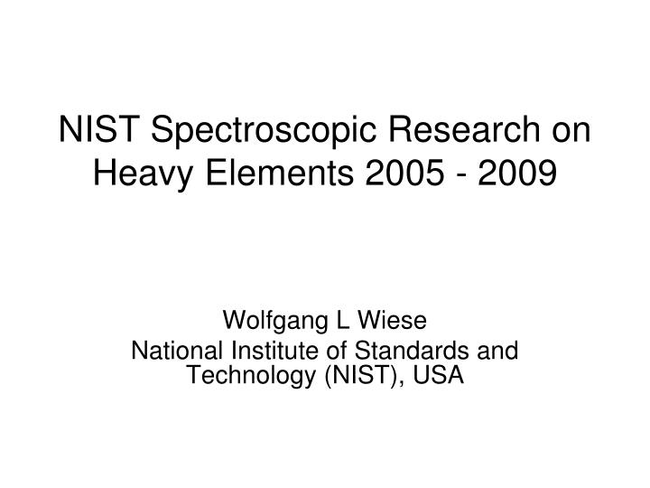 Nist spectroscopic research on heavy elements 2005 2009