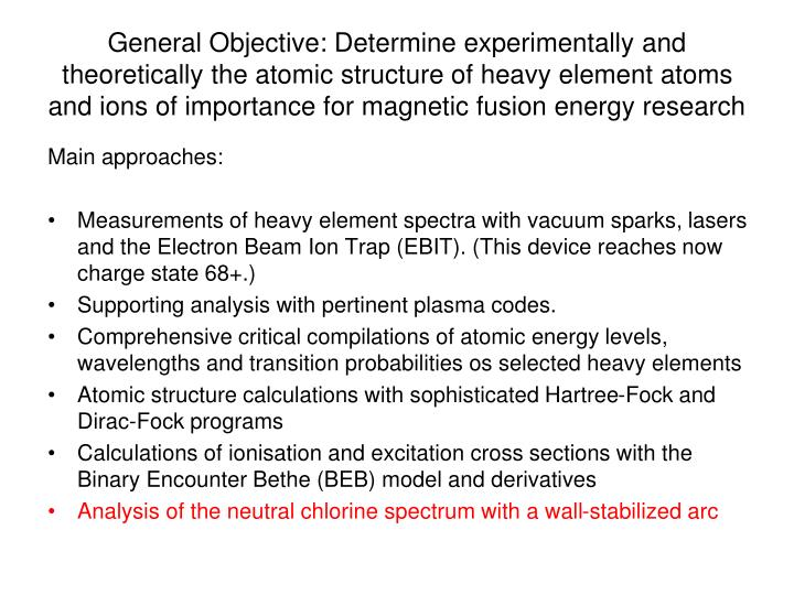 General Objective: Determine experimentally and theoretically the atomic structure of heavy element atoms and ions of importance for magnetic fusion energy research