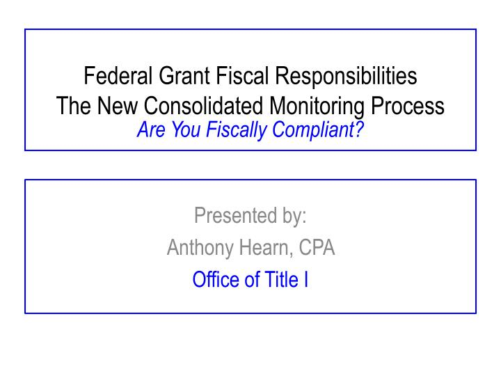 Federal grant fiscal responsibilities the new consolidated monitoring process