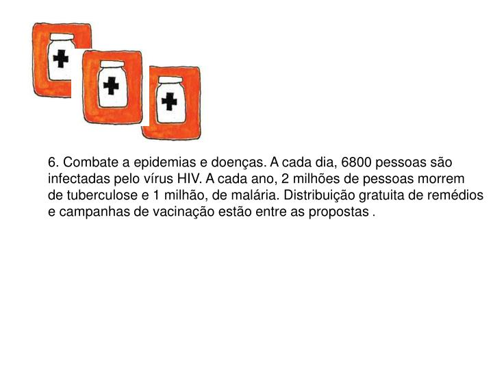 6. Combate a epidemias e doenças. A cada dia, 6800 pessoas são