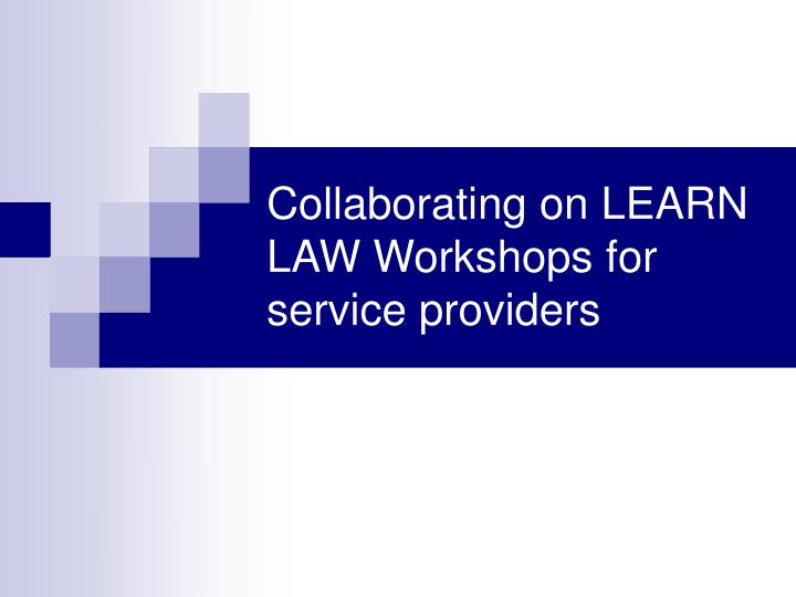 Collaborating on LEARN LAW Workshops for service providers