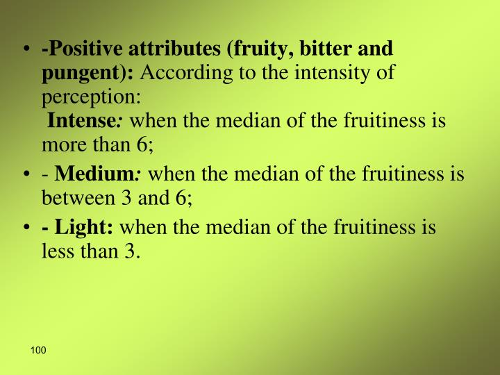 -Positive attributes (fruity, bitter and pungent):