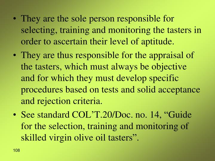 They are the sole person responsible for selecting, training and monitoring the tasters in order to ascertain their level of aptitude.