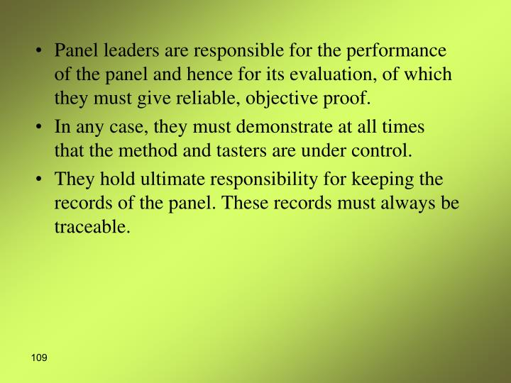 Panel leaders are responsible for the performance of the panel and hence for its evaluation, of which they must give reliable, objective proof.