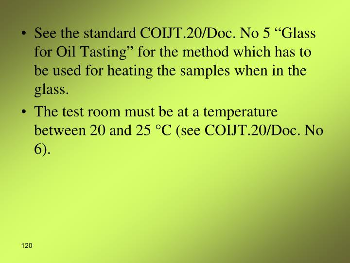 """See the standard COIJT.20/Doc. No 5 """"Glass for Oil Tasting"""" for the method which has to be used for heating the samples when in the glass."""