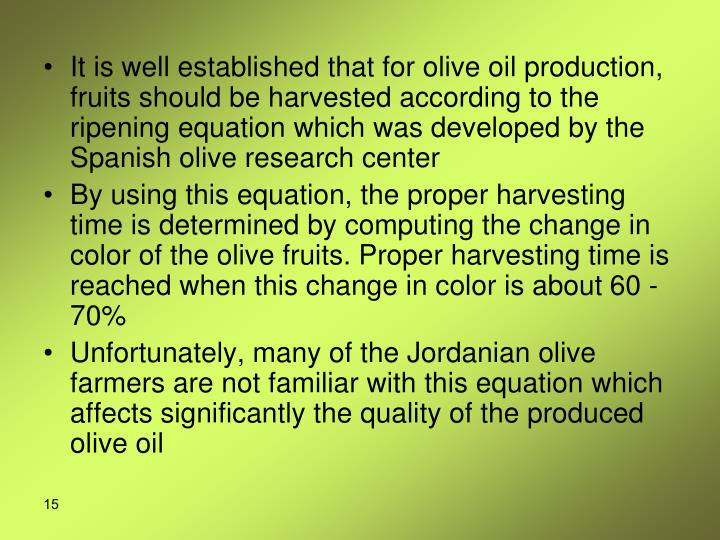 It is well established that for olive oil production, fruits should be harvested according to the ripening equation which was developed by the Spanish olive research center