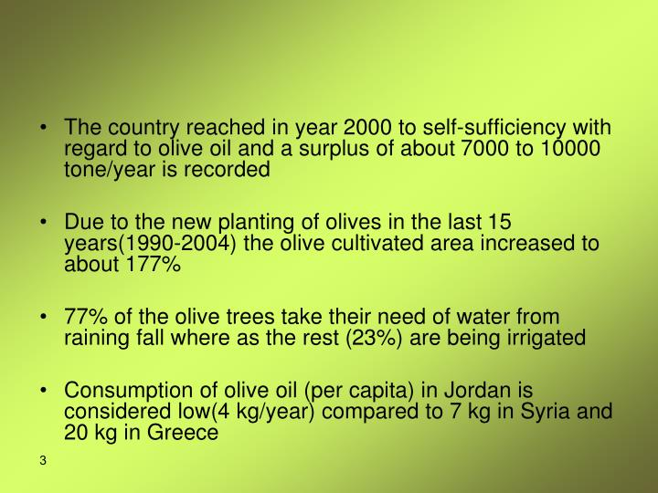 The country reached in year 2000 to self-sufficiency with regard to olive oil and a surplus of about 7000 to 10000 tone/year is recorded