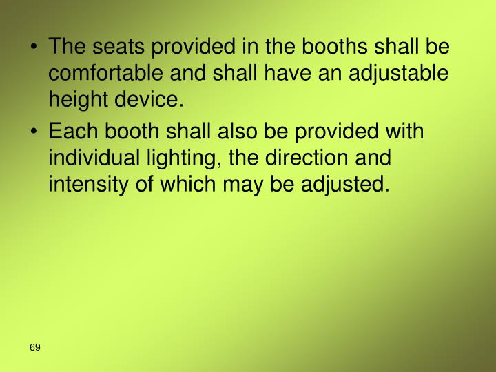 The seats provided in the booths shall be comfortable and shall have an adjustable height device.