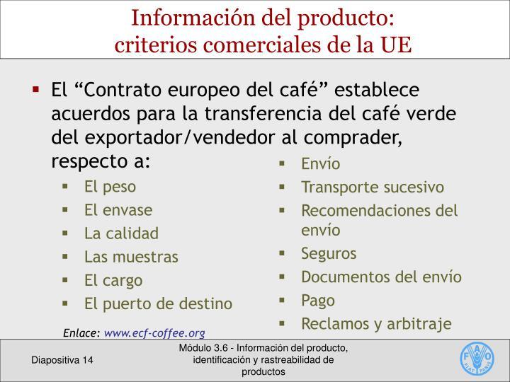 """El """"Contrato europeo del café"""" establece acuerdos para la transferencia del café verde del exportador/vendedor al comprader, respecto a:"""