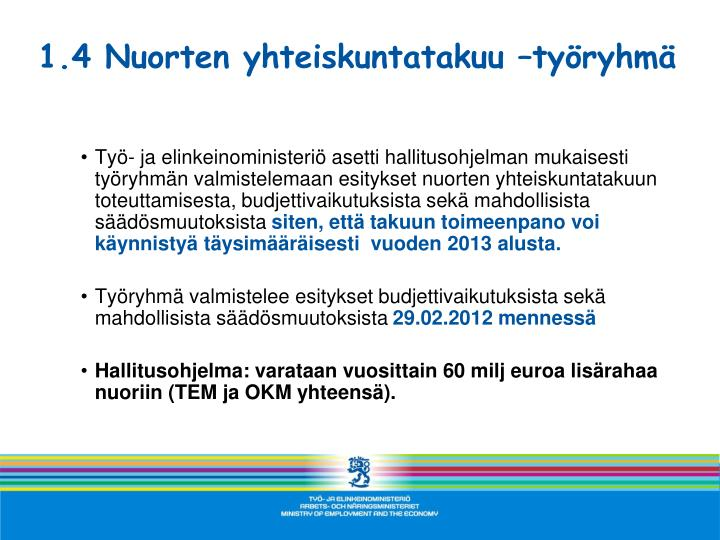 Työ- ja elinkeinoministeriö asetti hallitusohjelman mukaisesti työryhmän valmistelemaan esitykset nuorten yhteiskuntatakuun toteuttamisesta, budjettivaikutuksista sekä mahdollisista säädösmuutoksista