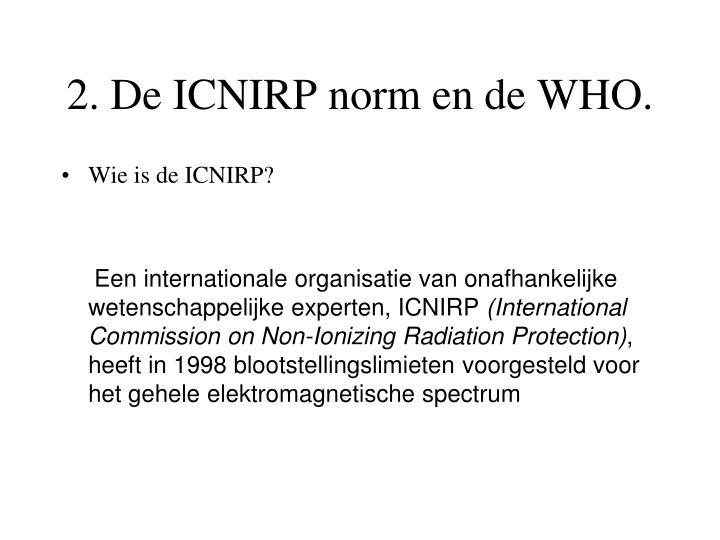 2. De ICNIRP norm en de WHO.