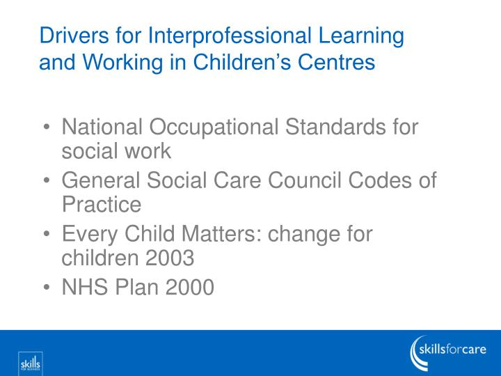 Drivers for interprofessional learning and working in children s centres