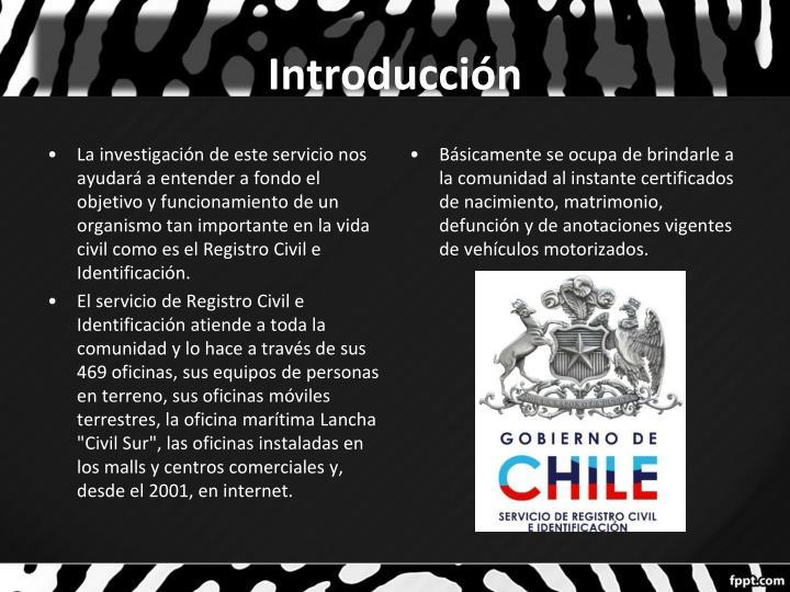 La investigación de este servicio nos ayudará a entender a fondo el objetivo y funcionamiento de un organismo tan importante en la vida civil como es el Registro Civil e Identificación.
