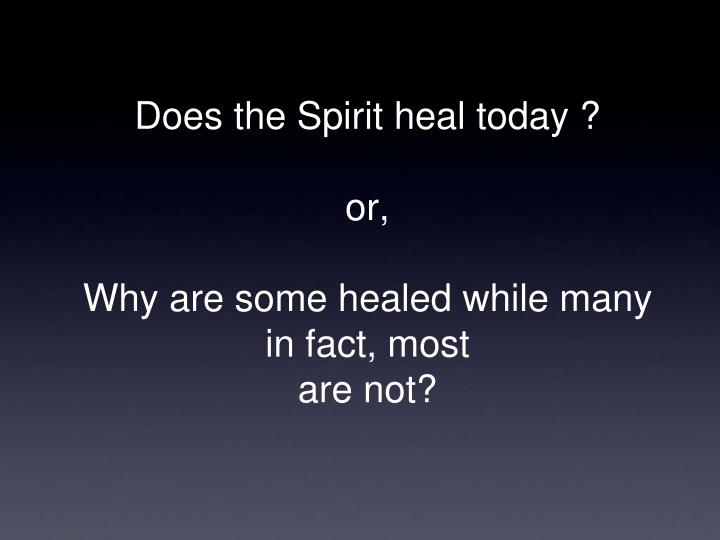 Does the Spirit heal today ?