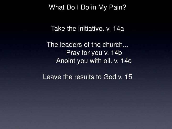Take the initiative. v. 14a
