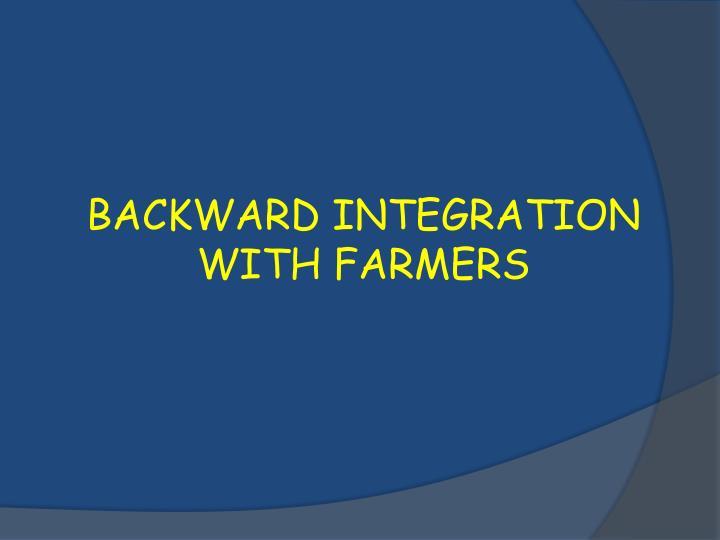 BACKWARD INTEGRATION WITH FARMERS