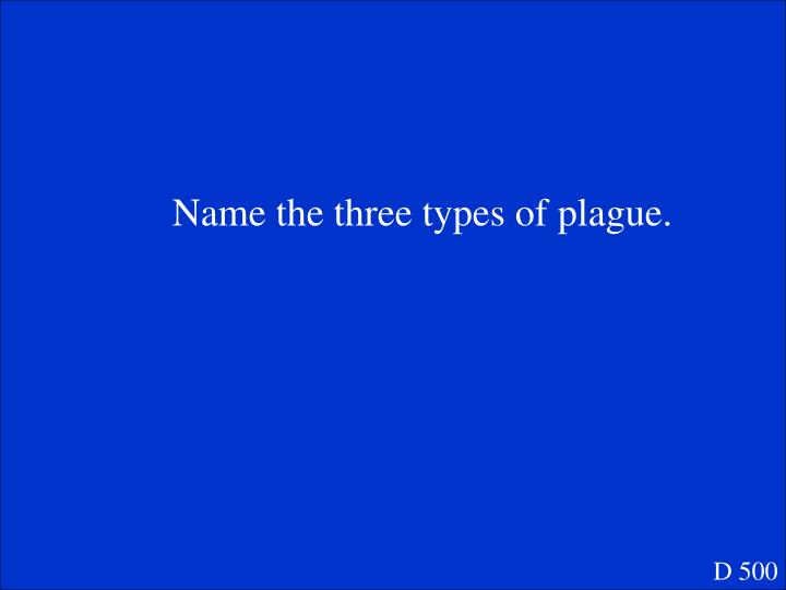 Name the three types of plague.