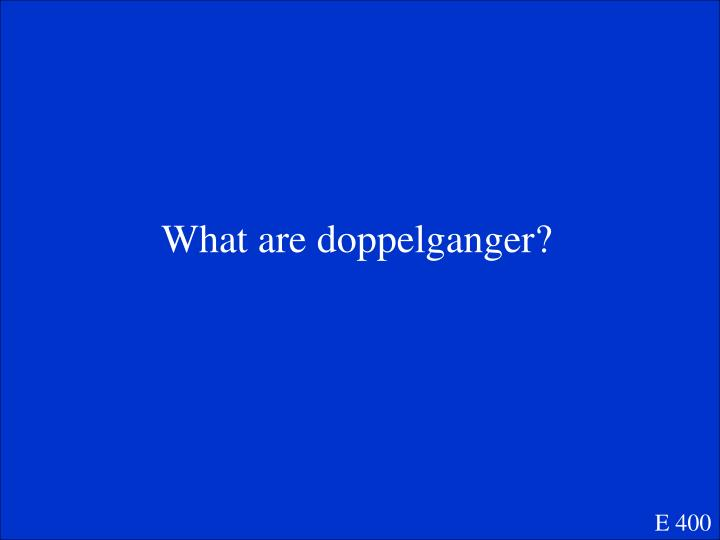 What are doppelganger?