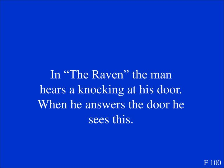 "In ""The Raven"" the man hears a knocking at his door. When he answers the door he sees this."