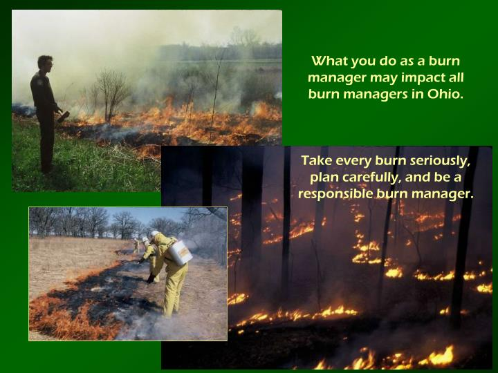 What you do as a burn manager may impact all burn managers in Ohio.