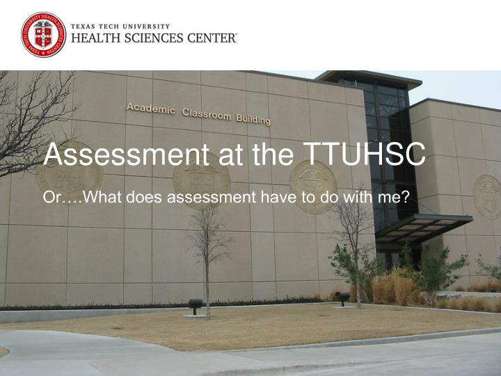 Assessment at the ttuhsc