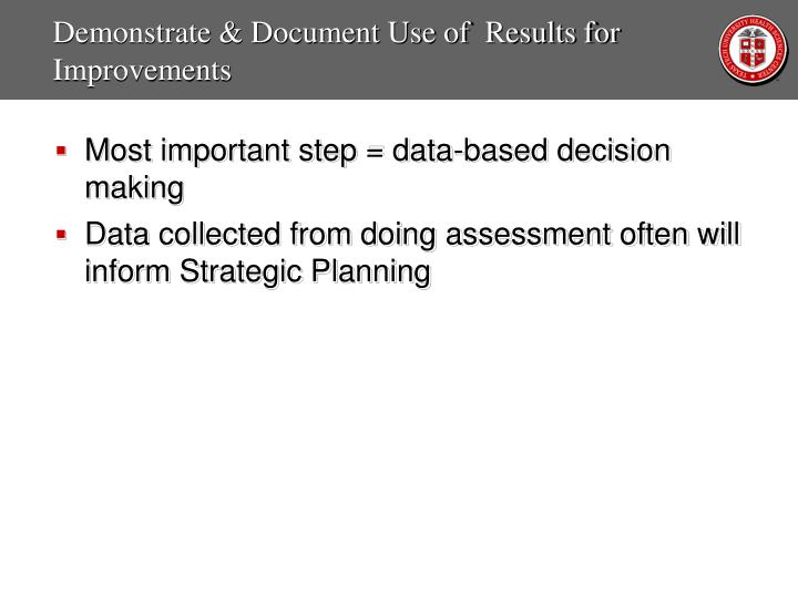 Demonstrate & Document Use of  Results for Improvements