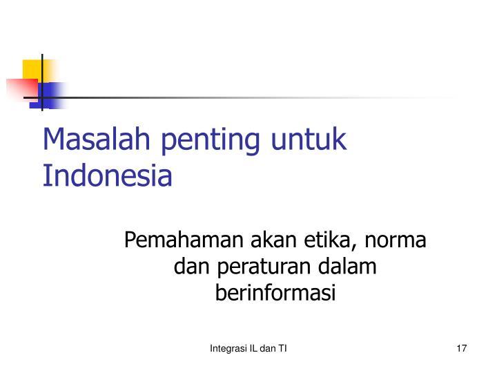 Masalah penting untuk Indonesia