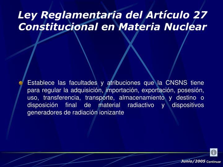 Establece las facultades y atribuciones que la CNSNS tiene para regular la
