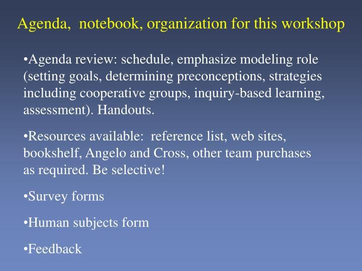 Agenda,  notebook, organization for this workshop