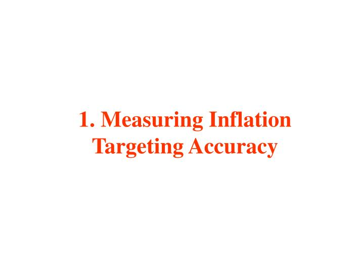 1. Measuring Inflation Targeting Accuracy