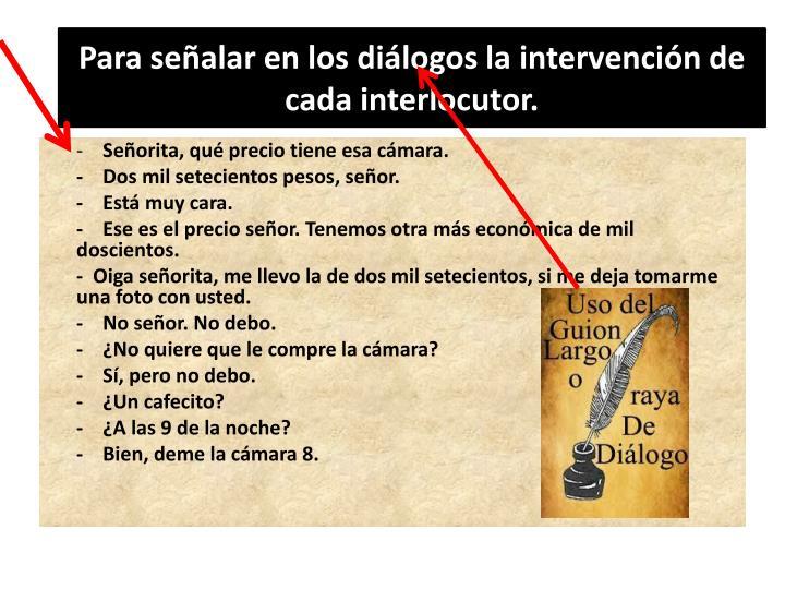 Para señalar en los diálogos la intervención de cada interlocutor.