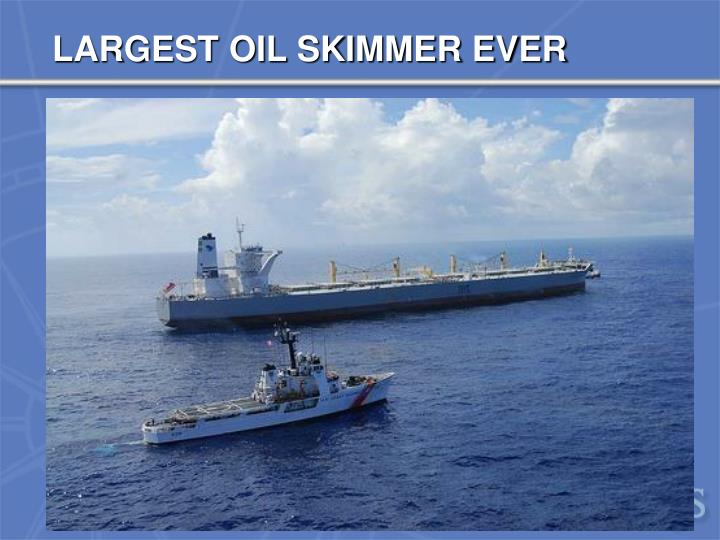 LARGEST OIL SKIMMER EVER