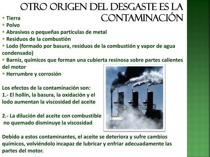 Otro origen del desgaste es la contaminación
