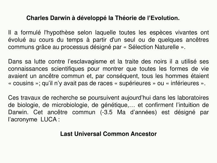Charles Darwin à développé la Théorie de l'Evolution.