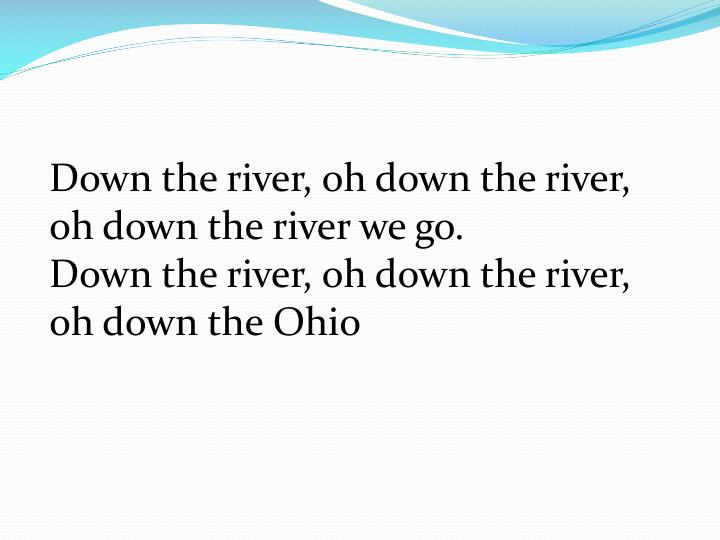Down the river, oh down the river,