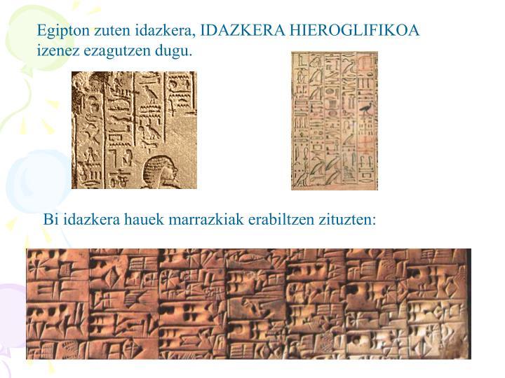 Egipton zuten idazkera, IDAZKERA HIEROGLIFIKOA izenez ezagutzen dugu.