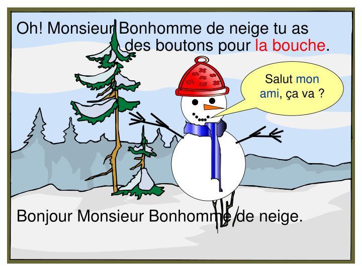 Oh! Monsieur Bonhomme de neige tu as