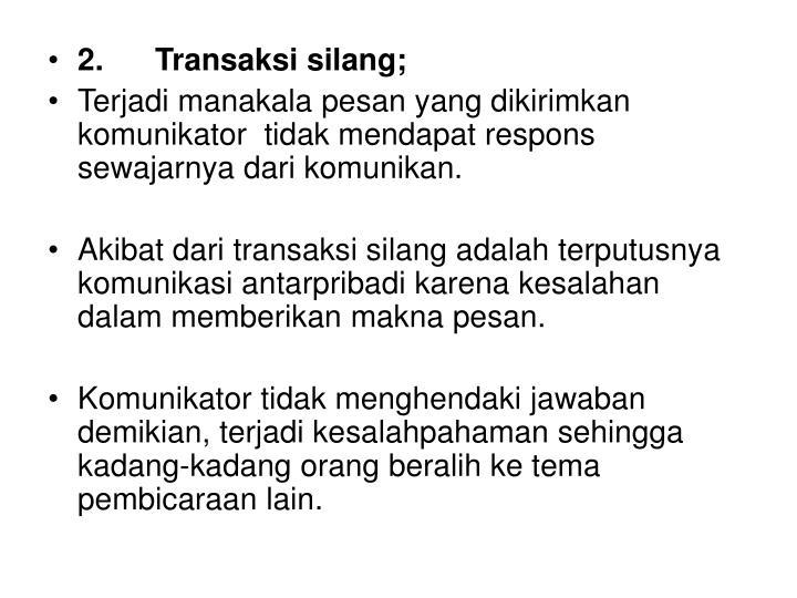 2. Transaksi silang;