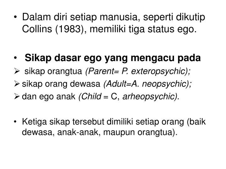 Dalam diri setiap manusia, seperti dikutip Collins (1983), memiliki tiga status ego.
