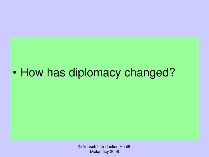 How has diplomacy changed?